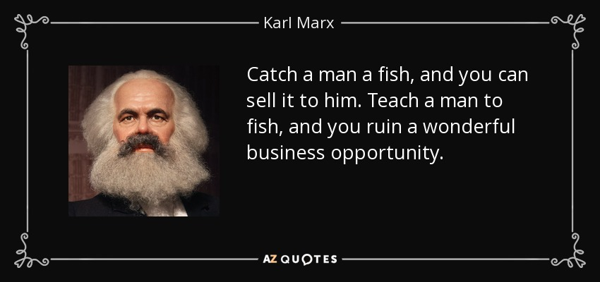 quote-catch-a-man-a-fish-and-you-can-sell-it-to-him-teach-a-man-to-fish-and-you-ruin-a-wonderful-karl-marx